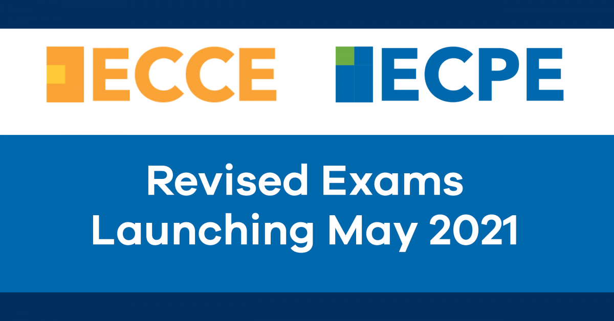 Revised ECCE and ECPE Exams Coming in May 2021