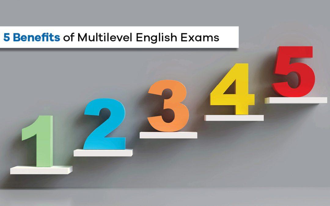 5 Benefits of Multilevel English Exams