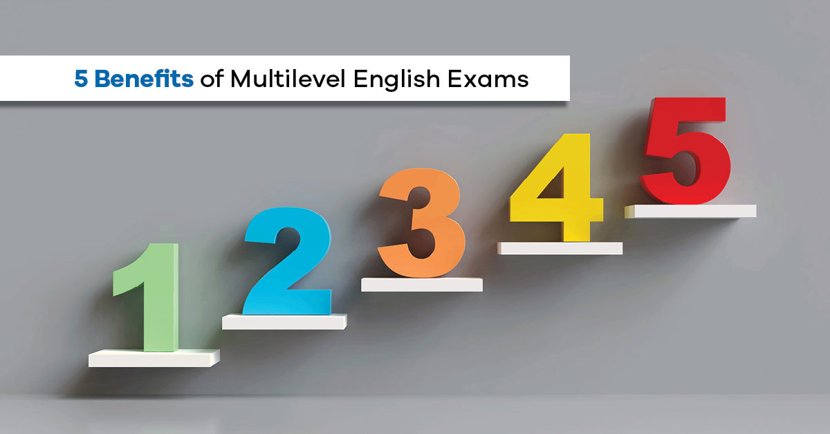 5 Benefits of Multilevel English Exams