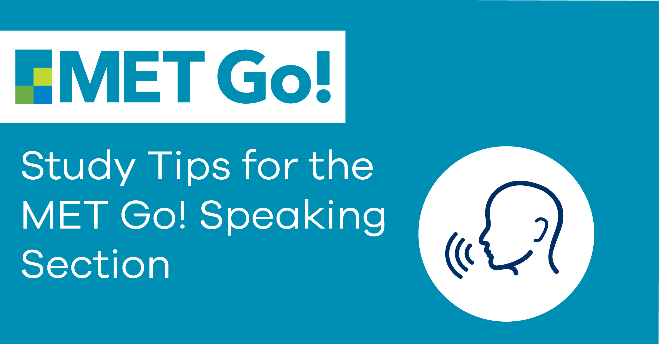 Study Tips for the MET Go! Speaking Section