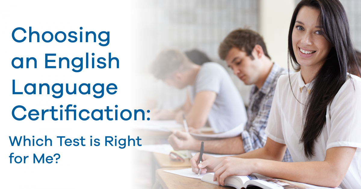 Choosing an English Language Certification: Which Test is Right for Me?