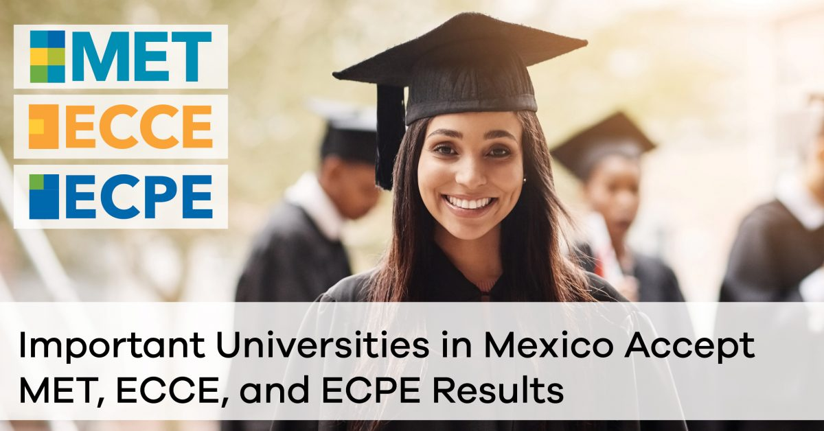 Important Universities in Mexico Accept MET, ECCE, and ECPE Results