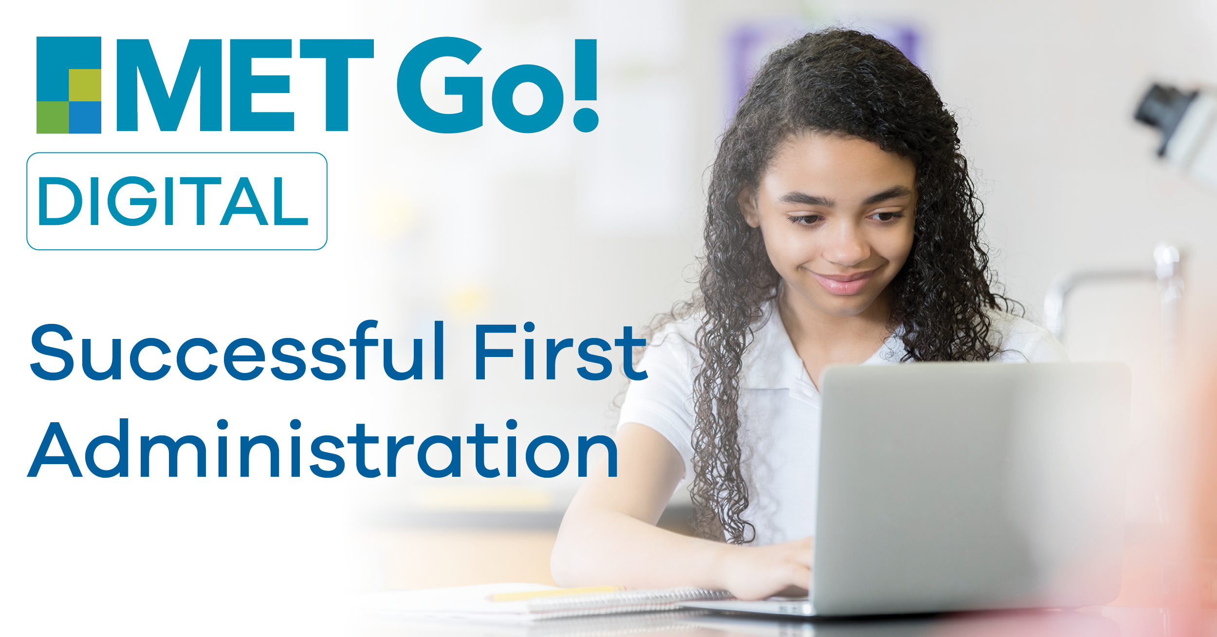 Successful First Administration of MET Go! Digital